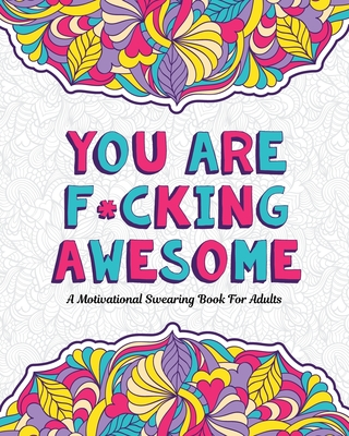 You Are F*cking Awesome: A Motivating and Inspiring Swearing Book for Adults - Swear Word Coloring Book For Stress Relief and Relaxation! Funny Cover Image