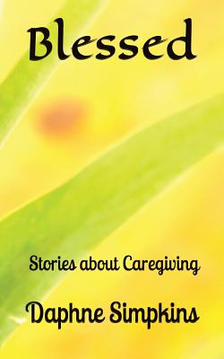 Blessed: Stories about Caregiving Cover Image