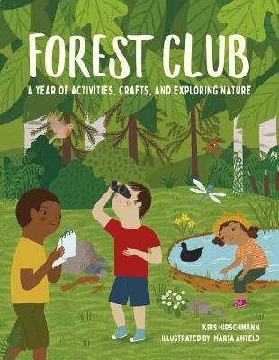 Forest Club: A Year of Activities, Crafts, and Exploring Nature Cover Image