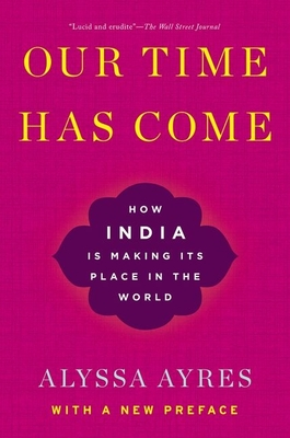 Our Time Has Come: How India Is Making Its Place in the World Cover Image