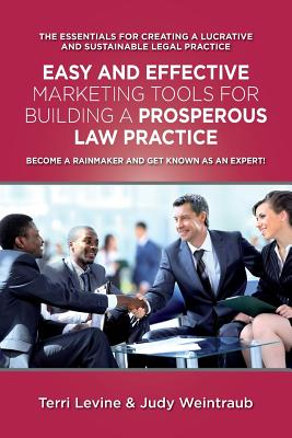 Easy and Effective Marketing Tools for Building a Prosperous Legal Practice: Become a Rainmaker and Get Known as an Expert Cover Image