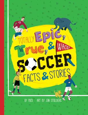 Totally Epic, True and Wacky Soccer Facts and Stories Cover Image