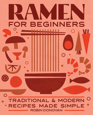 Ramen for Beginners: Traditional and Modern Recipes Made Simple Cover Image