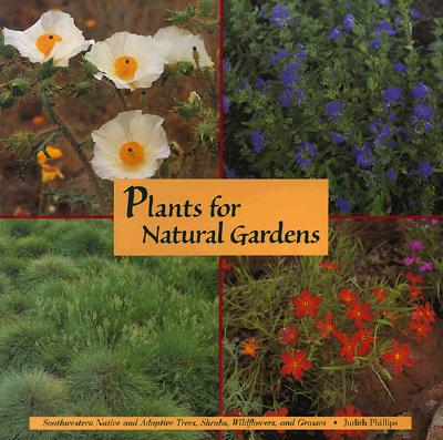 Plants for Natural Gardens:  Southwestern Native & Adaptive Trees, Shrubs, Wildflowers & Grasses: Southwestern Native & Adaptive Trees, Shrubs, Wildflowers & Grasses Cover Image