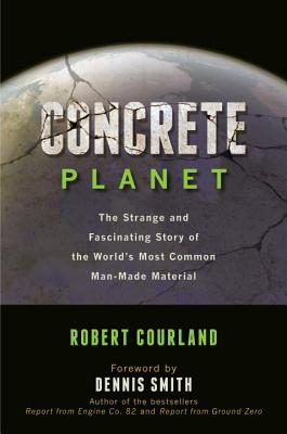 Concrete Planet: The Strange and Fascinating Story of the World's Most Common Man-Made Material Cover Image