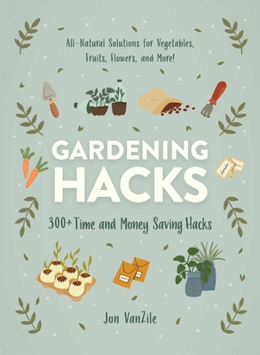 Gardening Hacks: 300+ Time and Money Saving Hacks Cover Image