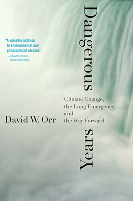 Dangerous Years: Climate Change, the Long Emergency, and the Way Forward Cover Image