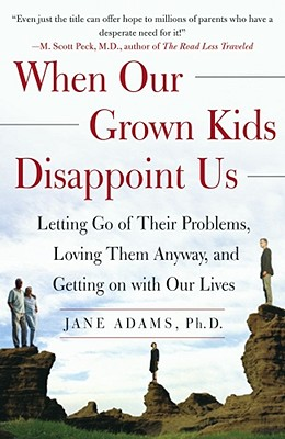 When Our Grown Kids Disappoint Us: Letting Go of Their Problems, Loving Them Anyway, and Getting on with Our Lives Cover Image