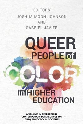 Queer People of Color in Higher Education (Contemporary Perspectives on Lgbtq Advocacy) Cover Image