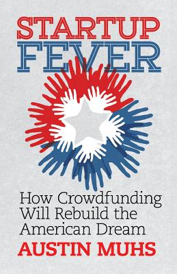 Start Up Fever: How Crowdfunding Will Rebuild the American Dream Cover Image