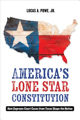 America's Lone Star Constitution: How Supreme Court Cases from Texas Shape the Nation Cover Image
