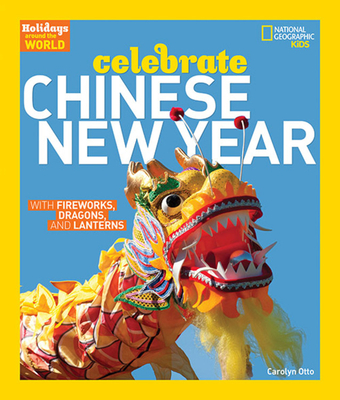 Holidays Around the World: Celebrate Chinese New Year: With Fireworks, Dragons, and Lanterns Cover Image