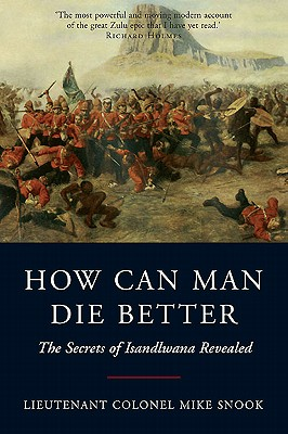 How Can Man Die Better: The Secrets of Isandlwana Revealed Cover Image