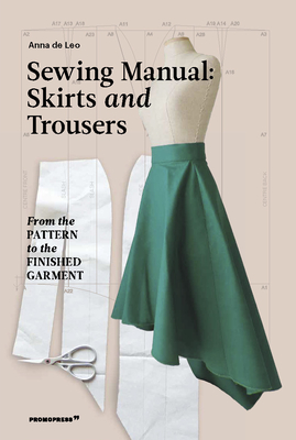 The Sewing Manual: Skirts and Trousers: From the Pattern to the Finished Garment Cover Image