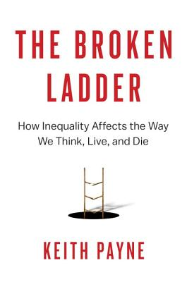 The Broken Ladder: How Inequality Affects the Way We Think, Live, and Die Cover Image
