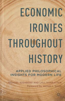 Economic Ironies Throughout History: Applied Philosophical Insights for Modern Life Cover Image