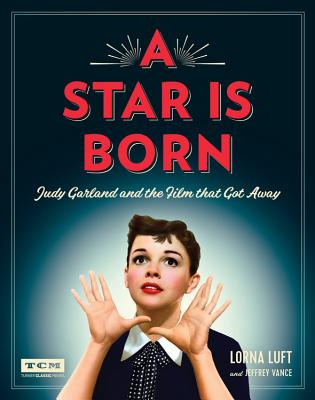 A Star Is Born: Judy Garland and the Film that Got Away (Turner Classic Movies) Cover Image