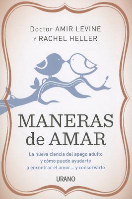 Maneras de Amar: La Nueva Ciencia del Apego Adulto y Como Puede Ayudarte A Encontrar el Amor...y Conservarlo = Attached Cover Image