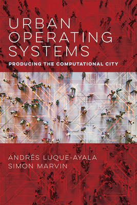 Urban Operating Systems: Producing the Computational City (Infrastructures) Cover Image