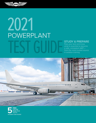 Powerplant Test Guide 2021: Pass Your Test and Know What Is Essential to Become a Safe, Competent Amt from the Most Trusted Source in Aviation Tra Cover Image