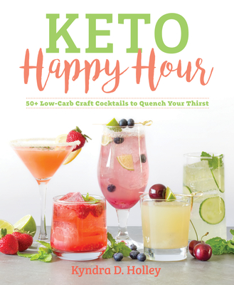 Keto Happy Hour: 50+ Low-Carb Craft Cocktails to Quench Your Thirst Cover Image