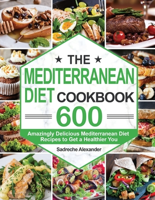 The Mediterranean Diet Cookbook: 600 Amazingly Delicious Mediterranean Diet Recipes to Get a Healthier You Cover Image