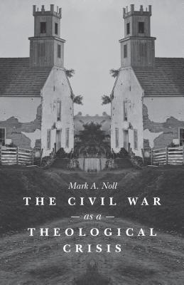 The Civil War as a Theological Crisis (Steven and Janice Brose Lectures in the Civil War Era) Cover Image