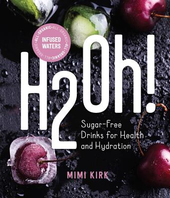 H2Oh!: Infused Waters for Health and Hydration Cover Image