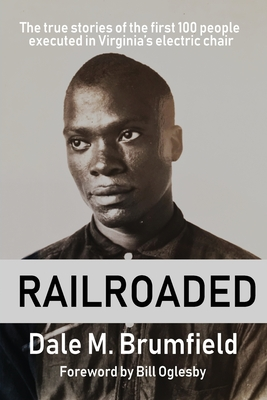 Railroaded: The true stories of the first 100 people executed in Virginia's electric chair Cover Image