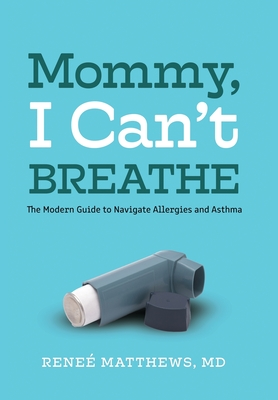 Mommy, I Can't Breathe: The Modern Guide to Navigate Allergies and Asthma Cover Image