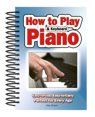 How To Play Piano & Keyboard: Easy-to-Use, Easy-to-Carry; Perfect for Every Age Cover Image