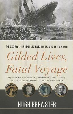 Gilded Lives, Fatal Voyage: The Titanic's First-Class Passengers and Their World Cover Image