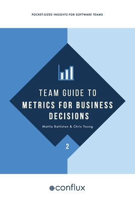 Team Guide to Metrics for Business Decisions: Pocket-sized insights for software teams Cover Image