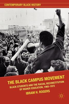 The Black Campus Movement: Black Students and the Racial Reconstitution of Higher Education, 1965-1972 (Contemporary Black History) Cover Image