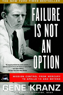 Failure Is Not an Option: Mission Control From Mercury to Apollo 13 and Beyond Cover Image