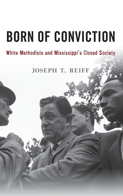 Born of Conviction: White Methodists and Mississippi's Closed Society Cover Image