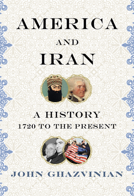 America and Iran: A History, 1720 to the Present Cover Image