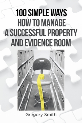 100 Simple Ways How to Manage a Successful Property and Evidence Room Cover Image