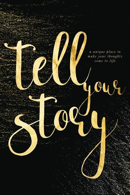 Tell Your Story (Gold): A unique place to make your thoughts come to life. Cover Image