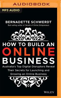 How to Build an Online Business: Australia's Top Digital Disruptors Reveal Their Secrets for Launching and Growing an Online Business Cover Image
