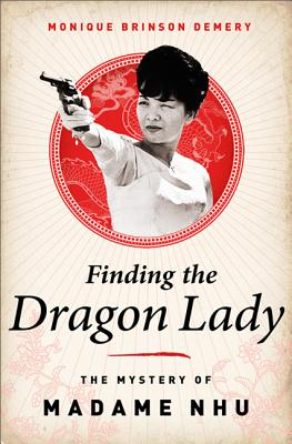 Finding the Dragon Lady: The Mystery of Vietnam's Madame Nhu Cover Image