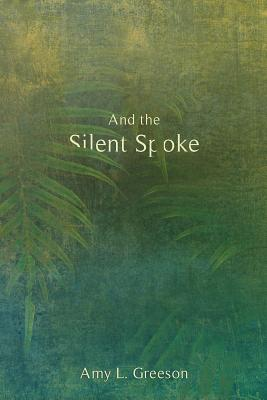 And the Silent Spoke Cover Image
