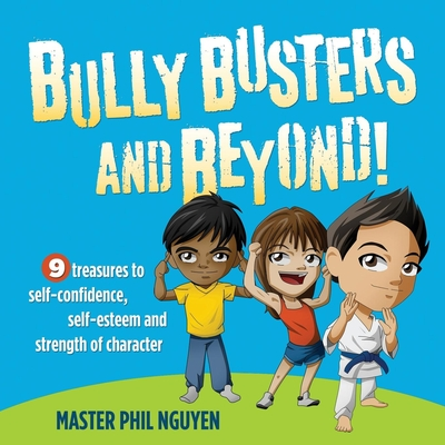 Bully Busters and Beyond: 9 Treasures to Self-Confidence, Self-Esteem, and Strength of Character (Morgan James Kids) Cover Image