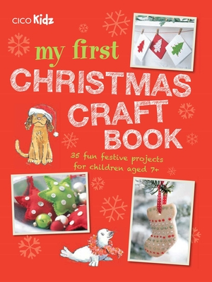 My First Christmas Craft Book: 35 fun festive projects for children aged 7+ Cover Image