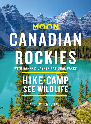 Moon Canadian Rockies: With Banff & Jasper National Parks: Hike, Camp, See Wildlife (Travel Guide) Cover Image