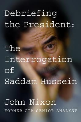 Debriefing the President: The Interrogation of Saddam Hussein Cover Image