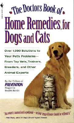 The Doctors Book of Home Remedies for Dogs and Cats: Over 1,000 Solutions to Your Pet's Problems - From Top Vets, Trainers, Breeders, and Other Animal Cover Image