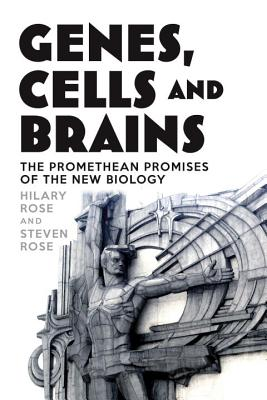 Genes, Cells and Brains: The Promethean Promises of the New Biology Cover Image