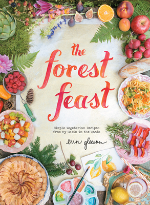 The Forest Feast: Simple Vegetarian Recipes from My Cabin in the Woods Cover Image