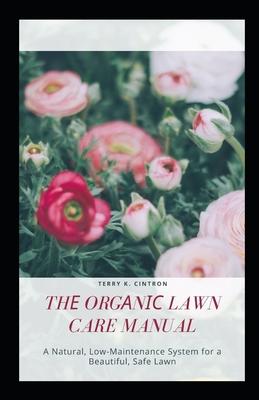 Thе Orgаnіс Lawn Care Manual: A Nаturаl, Lоw-Mаіntеnаnсе System fо Cover Image